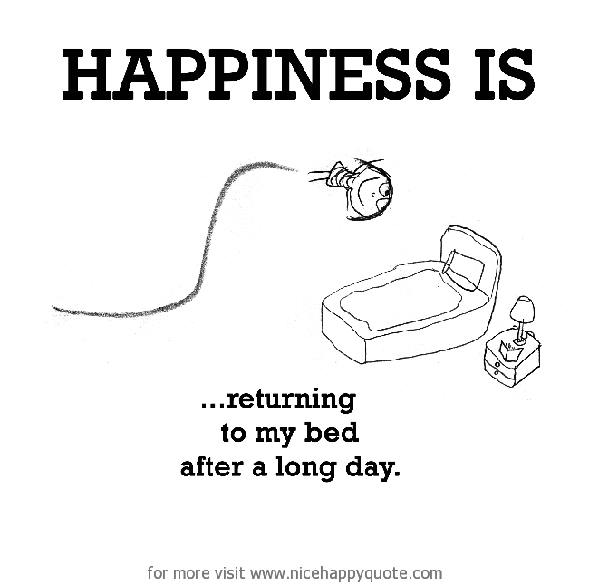 Happiness Is Returning To My Bed Nice Happy Quote Happy Quotes Love My Job Quotes Happy Thoughts