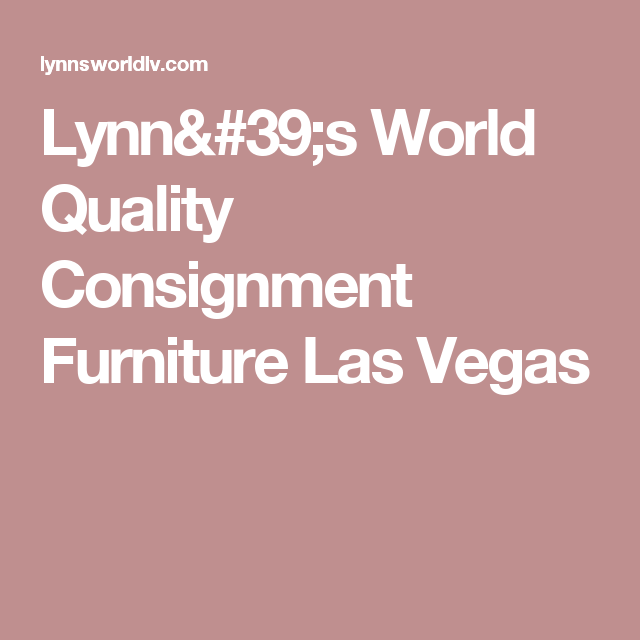 Lynnu0027s World Quality Consignment Furniture Las Vegas