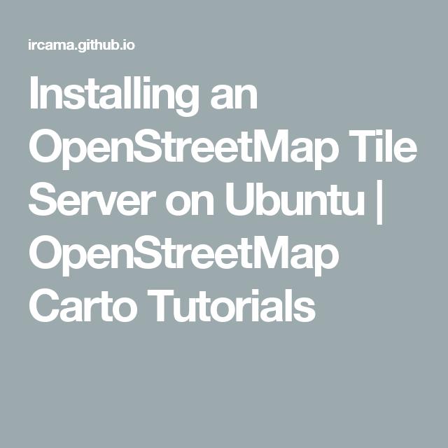 Installing an OpenStreetMap Tile Server on Ubuntu