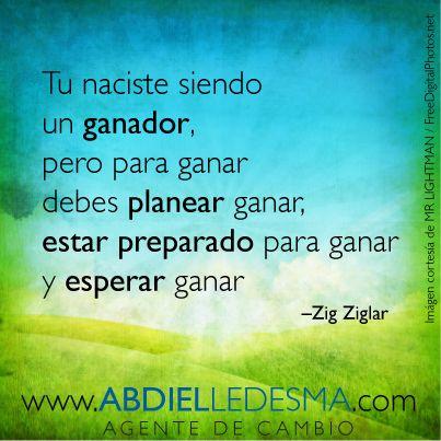 """""""Tu nacieste siendo un ganador, pero para ganar debes planear ganar, estar preparado para ganar y esperar ganar"""" –Zig Ziglar"""