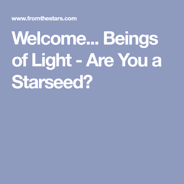 Welcome beings of light are you a starseed straaange 3 is it possible that you came to earth from another star system to help this planet and its human family malvernweather Choice Image