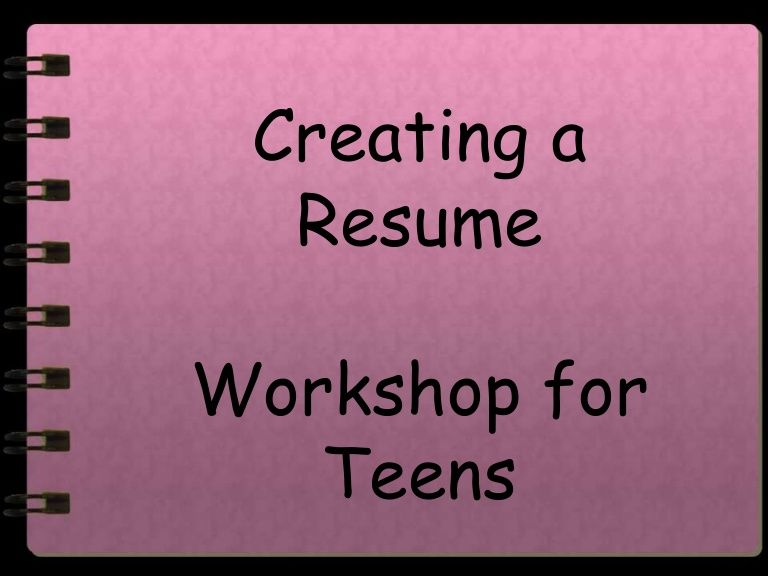 resume writing for teens by rachel weber via slideshare