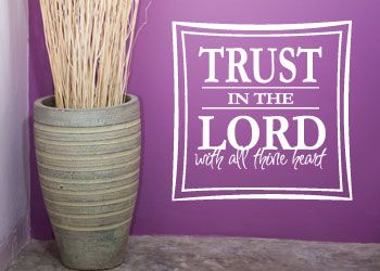 Trust In The Lord www.christianstatements.com Trust in the LORD with all thine heart. Proverbs 3:5