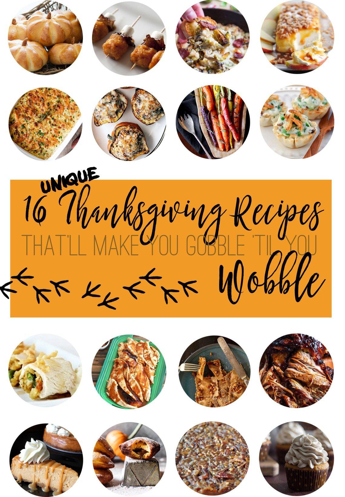16 Unique Thanksgiving Recipes That Ll Make You Gobble Til You Wobble Unique Thanksgiving Recipes Thanksgiving Appetizers Thanksgiving Recipes