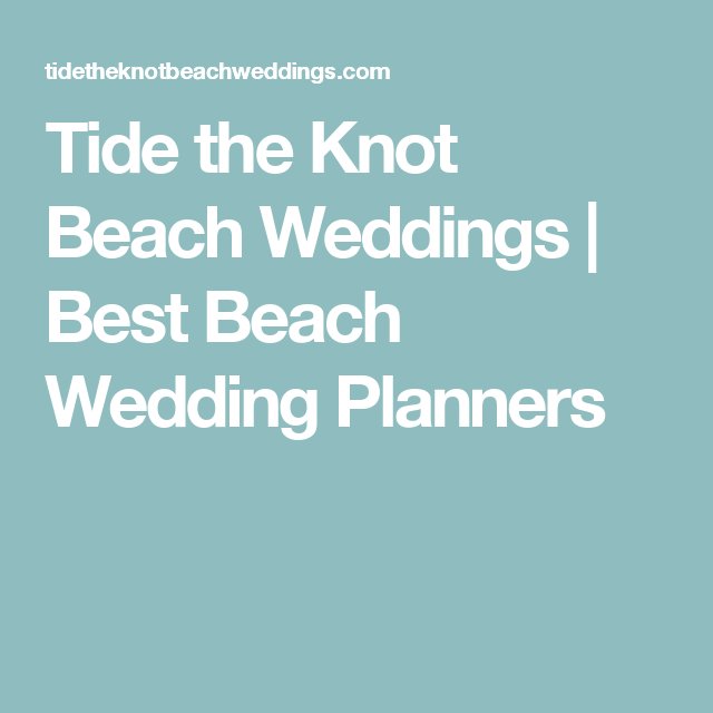 Tide the Knot Beach Weddings Best Beach Wedding Planners