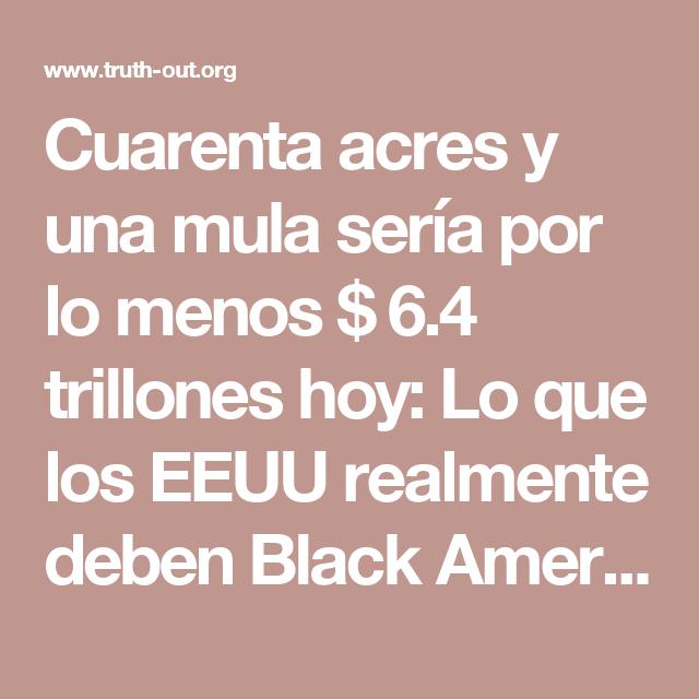 Cuarenta acres y una mula sería por lo menos $ 6.4 trillones hoy: Lo que los EEUU realmente deben Black America