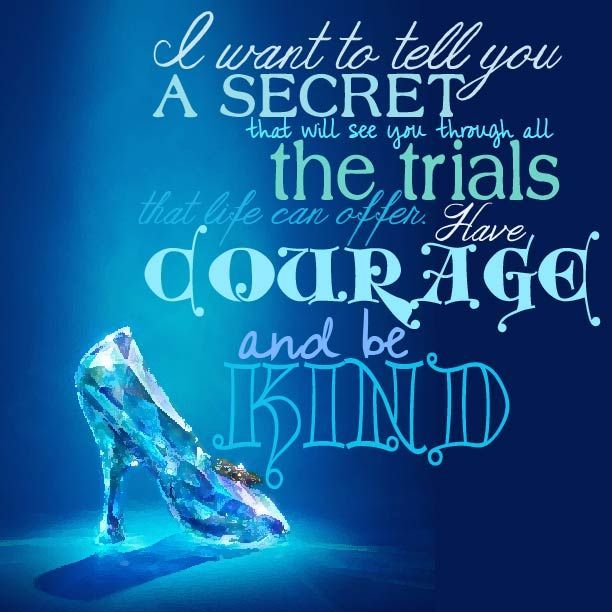 Image result for cinderella be kind and have courage quote ...