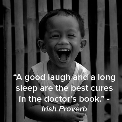 A good laugh and a long sleep are the best cures in the doctor's book ~ Irish proverb