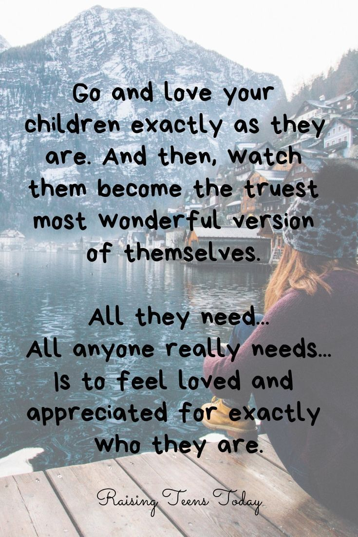Love your children exactly as they are. It\'s all they really ...