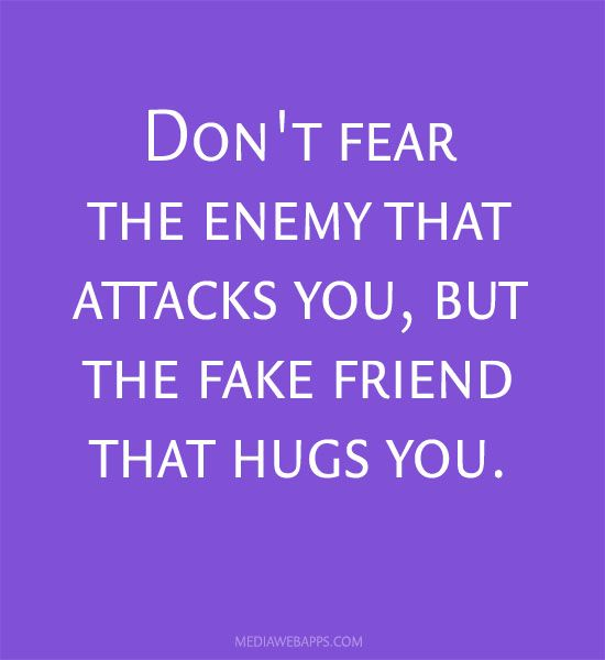 Don T Fear The Enemy That Attacks You But The Fake Friend That Hugs You Inspirational Words Meaningful Quotes Words