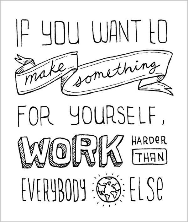 if you want to make something for yourself work harder than