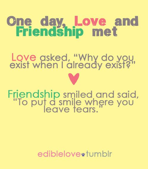 Quotes About Love And Friendship New One Day Love And Friendship Met Someone Else Said It First