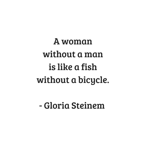 Gloria Steinem Feminist Quotes - A woman without a man is like a fish without a bicycle Art Print by InpireMe