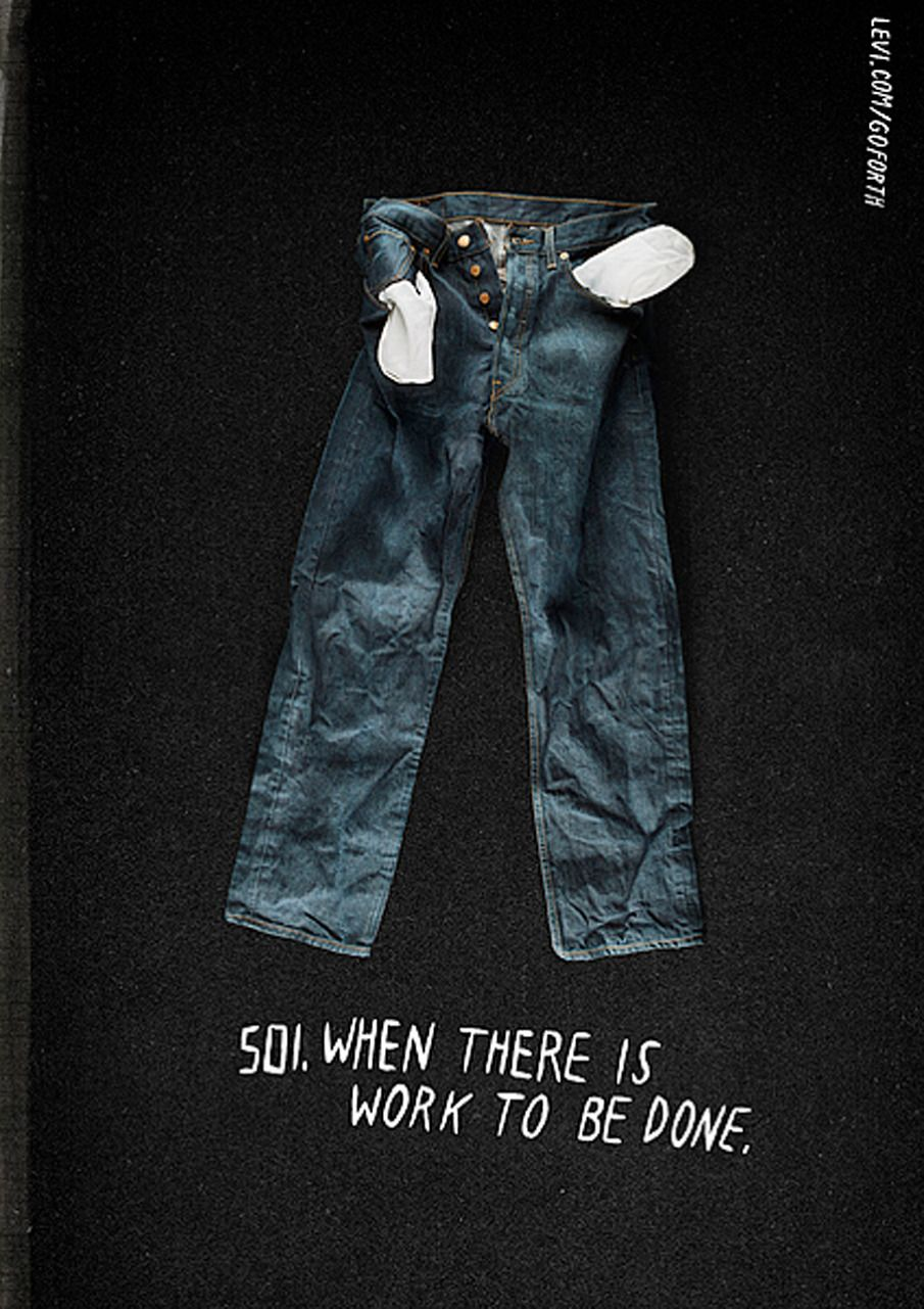 Levi S Go Forth Campaign Print Ad 501 When There Is Work To Be Done Levi Levi S Campaign Fashion