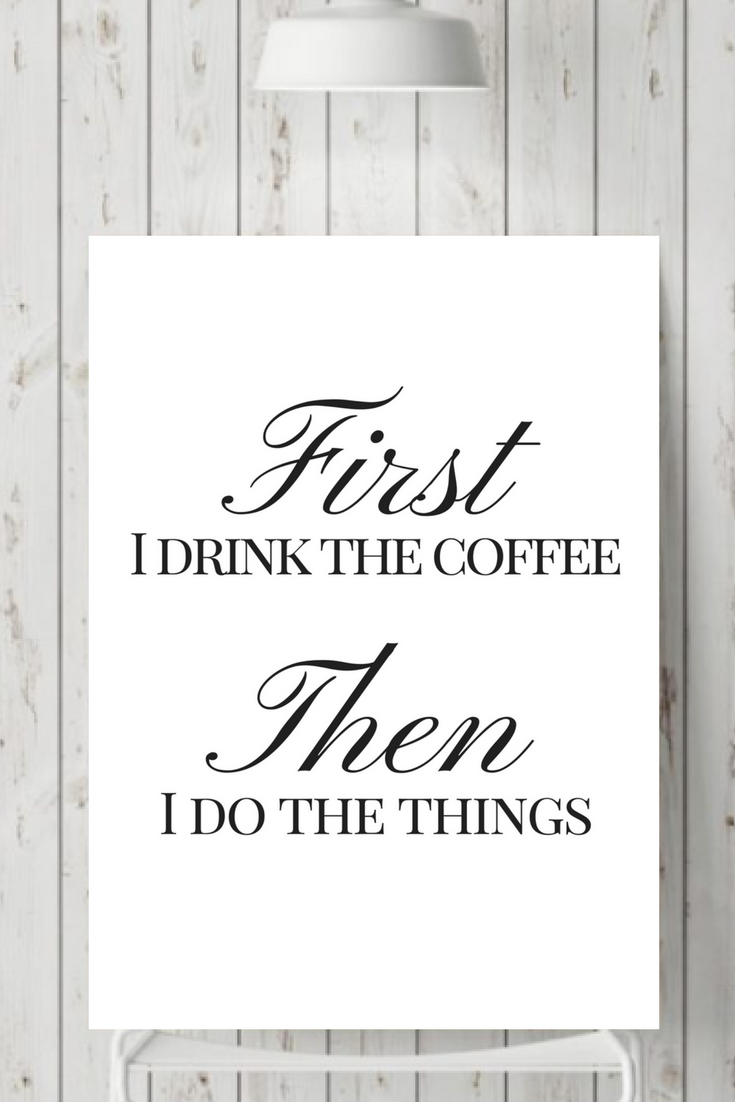 First I Drink The Coffeee Then I Do The Things Coffee Sense In