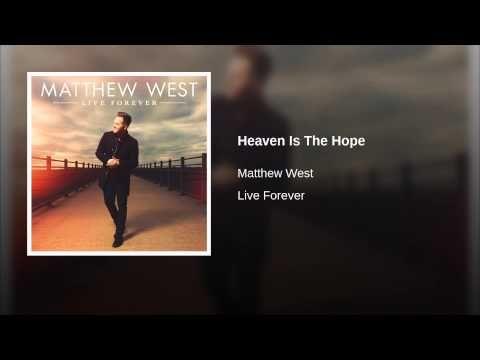 Heaven Is The Hope- Matthew West
