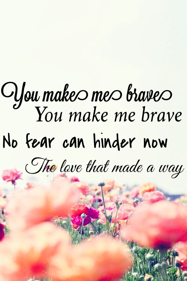 Lyric lyrics for brave : You make me brave by bethel! | Quotes and Inspiration! | Pinterest ...