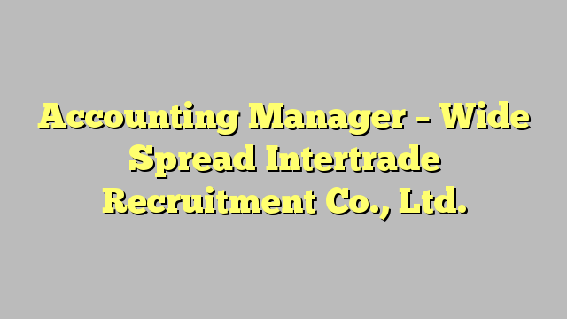 Accounting Manager  Wide Spread Intertrade Recruitment Co Ltd