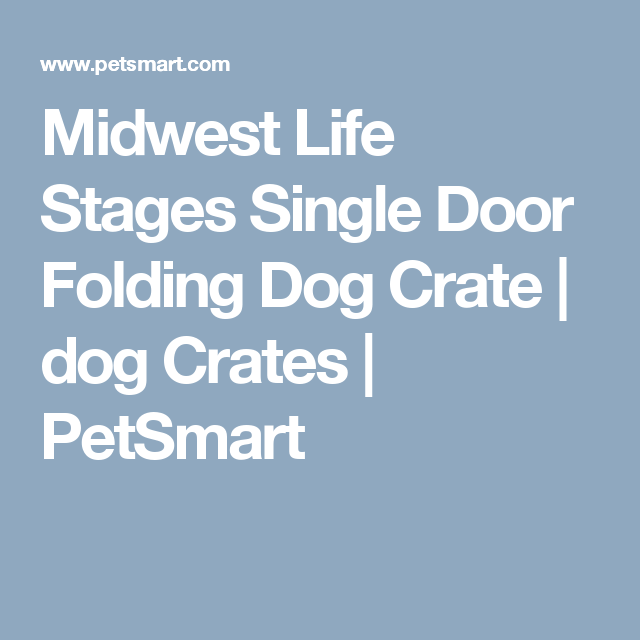 Midwest Life Stages Single Door Folding Dog Crate Dog Crates Petsmart Dog Crate Folding Dog Crate Crates