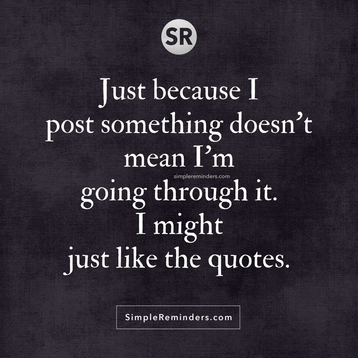 Quotes About Friendship Changing Just Because I Post Something Doesn't Mean I'm Going Through Iti