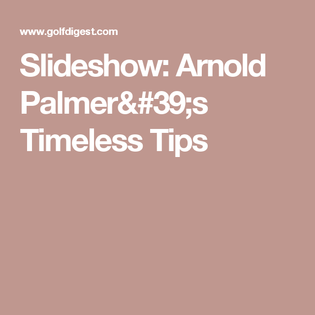 Slideshow: Arnold Palmer's Timeless Tips