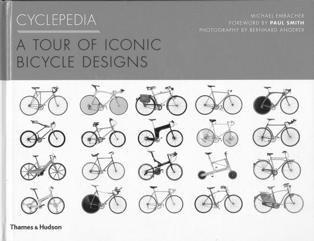 Cyclepedia  A Tour of Iconic Bicycle Design - Edited by Michael Embacher with a Foreword by Paul Smith 1995      ISBN 9780500515587    100 Iconic bicycles- wonderful book      Thames  Hudson        cyclorama