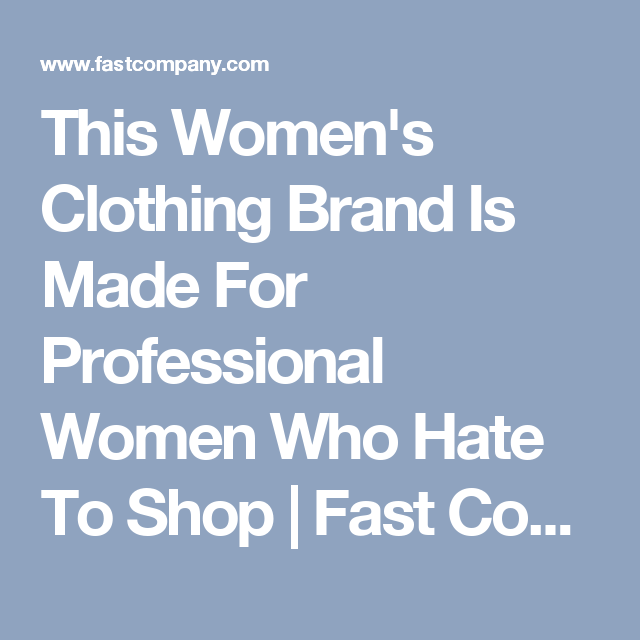 0612bef5389 This Women's Clothing Brand Is Made For Professional Women Who Hate To Shop  | Fast Company | Business + Innovation