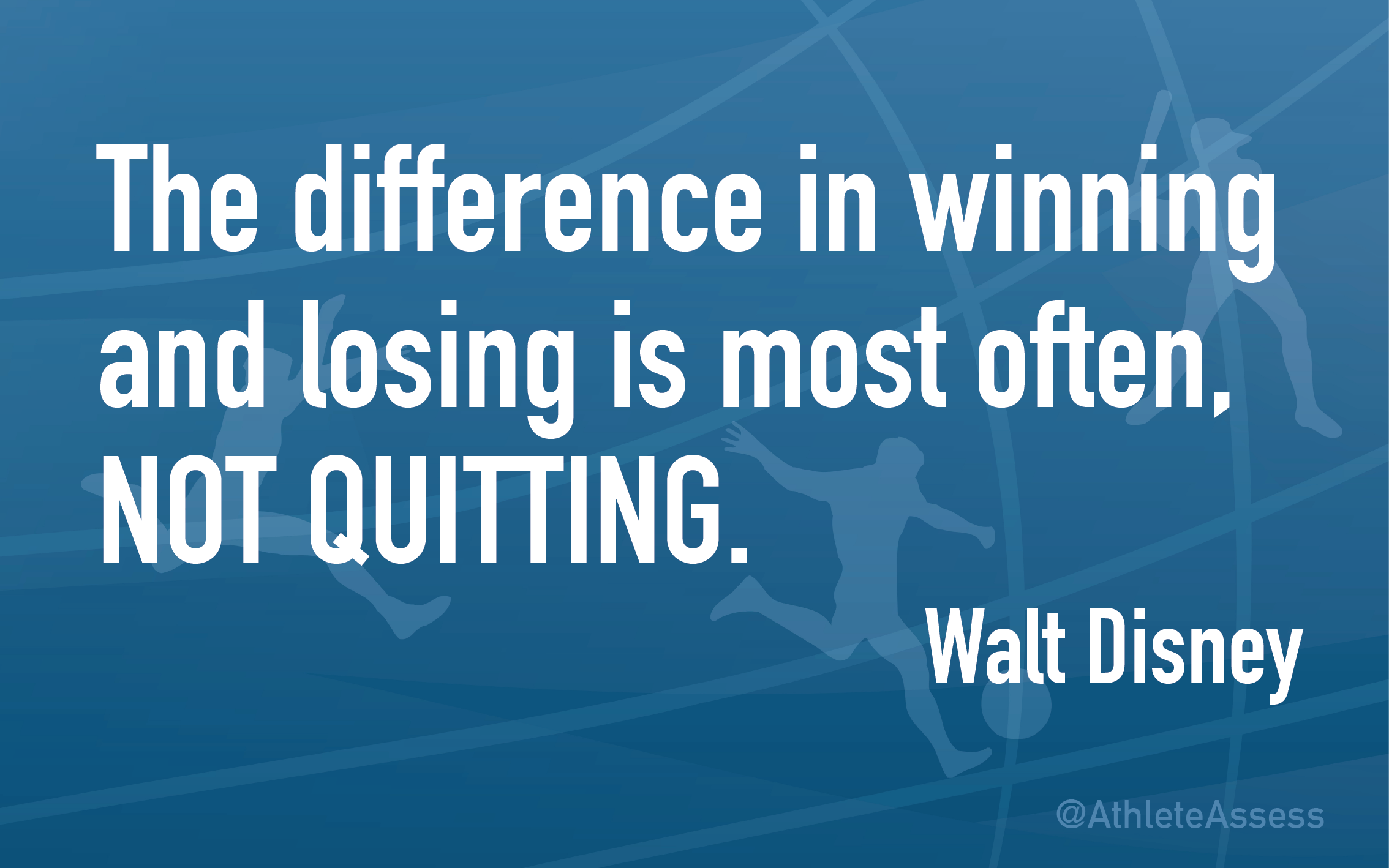 The difference in winning and losing is most often, NOT QUITTING. - Walt Disney