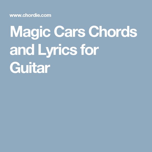 Magic Cars Chords And Lyrics For Guitar Songs Pinterest