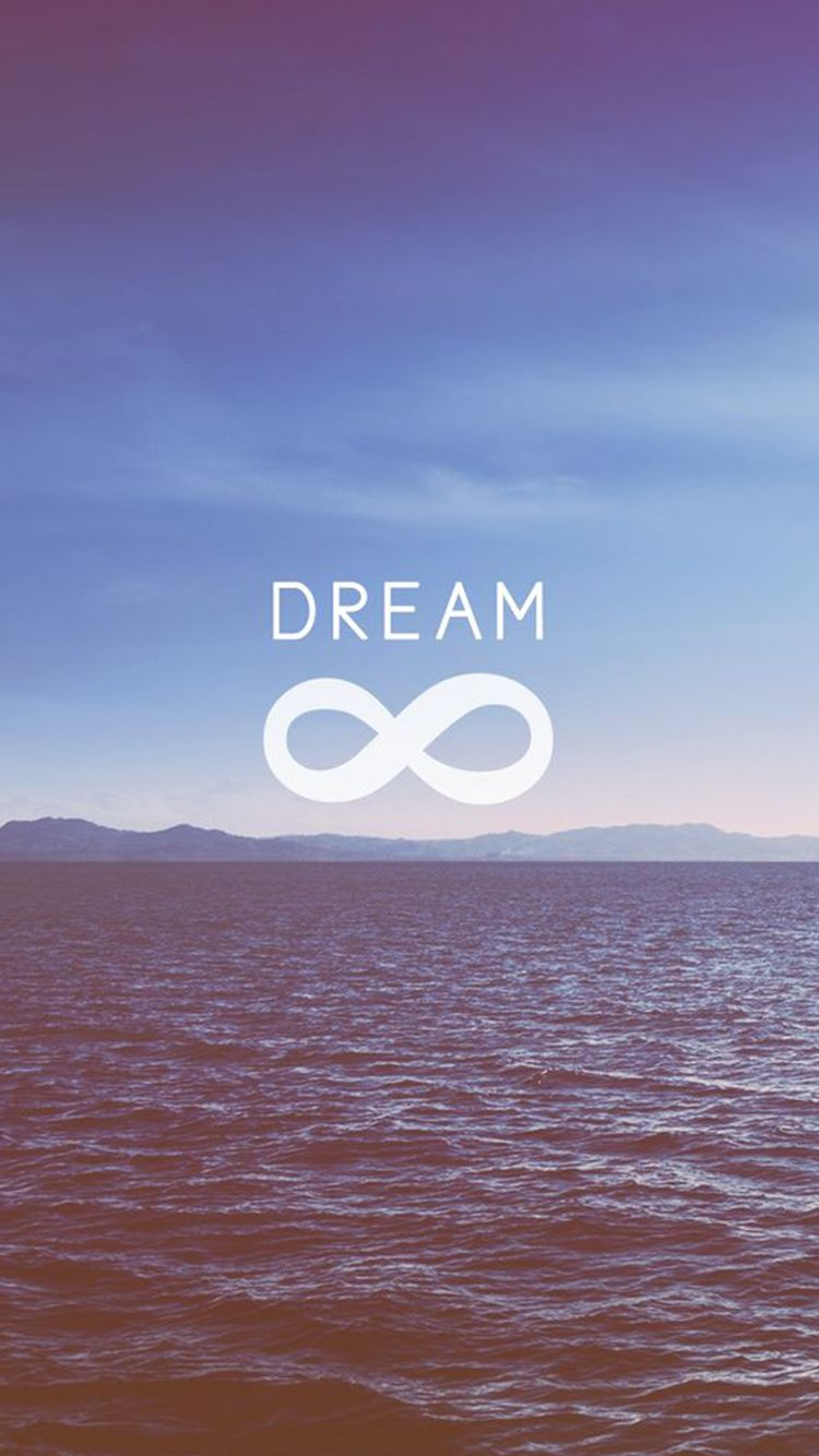 Dream To Infinity Iphone 6 Wallpaper Wallpaper Quotes Iphone 6 Wallpaper Backgrounds Infinity Wallpaper
