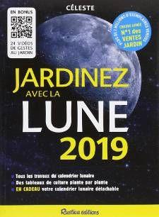 Jardinez avec la lune 2019 | Calendrier lunaire jardin ...