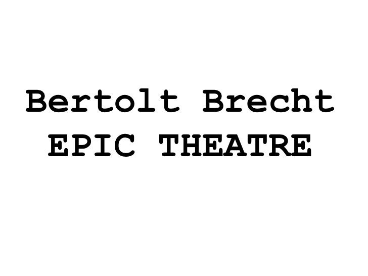 bertolt brecht the epic theorist Brecht's epic fail brecht's revolutionary theatre ideas fail to spark a revolution the third reich assumes power in 1933, begins oppression and brechtian theatre/epic theatre are types of theatricalism, but not all theatricalism is brechtian begun by brecht and margarete steffin in 1939.