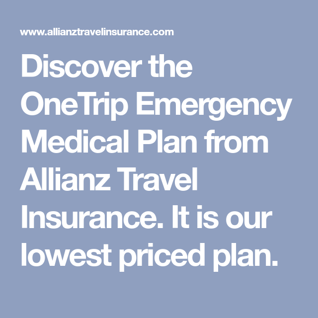 Discover the OneTrip Emergency Medical Plan from Allianz ...