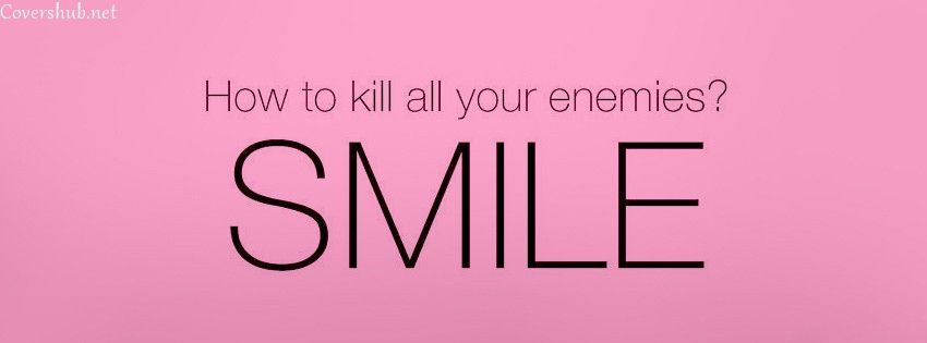 smiling in front of your enemies kills them so you just
