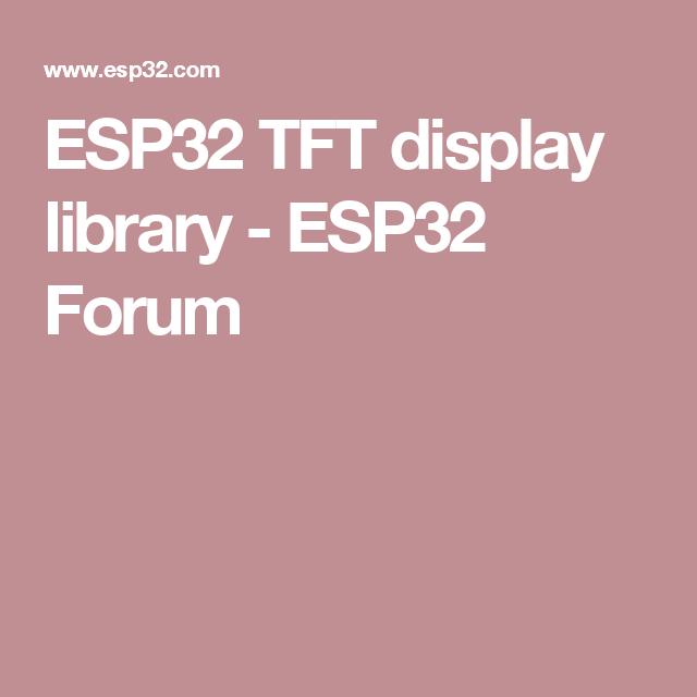 ESP32 TFT display library - ESP32 Forum | ESP32 in 2019