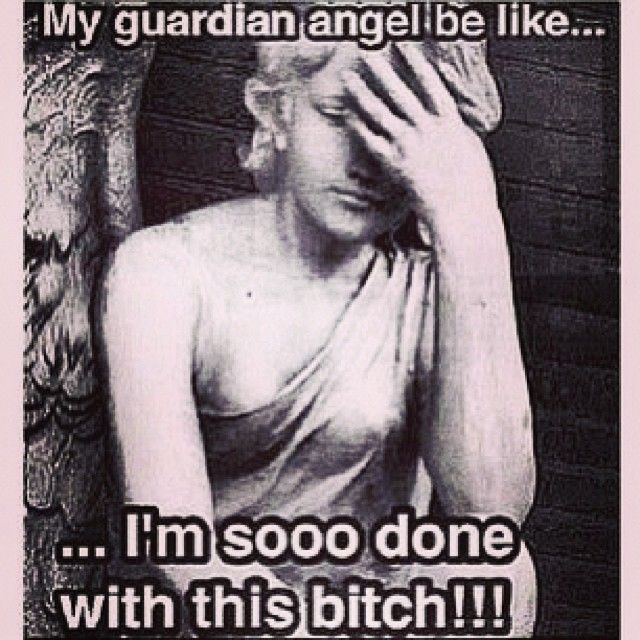 My Guardian Angel Be Like Humor Me Funny Funny Quotes Guardian