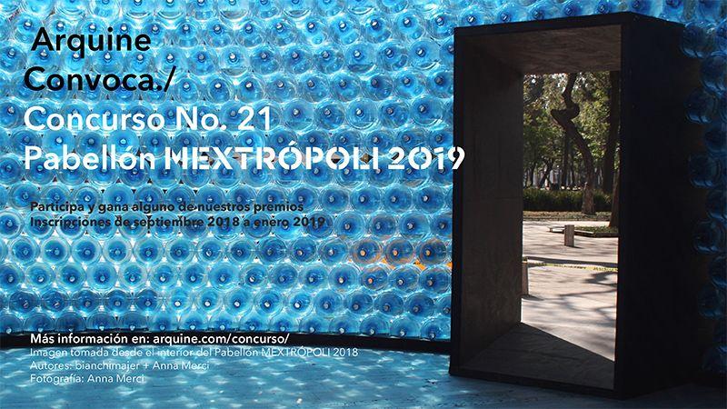 Convocatoria Abierta Para El Concurso No 21 Arquine Para El Pabellon Mextropoli 2019 Arquine Presenta La Convocatori Arquitectura En Mexico Pabellon Concursos