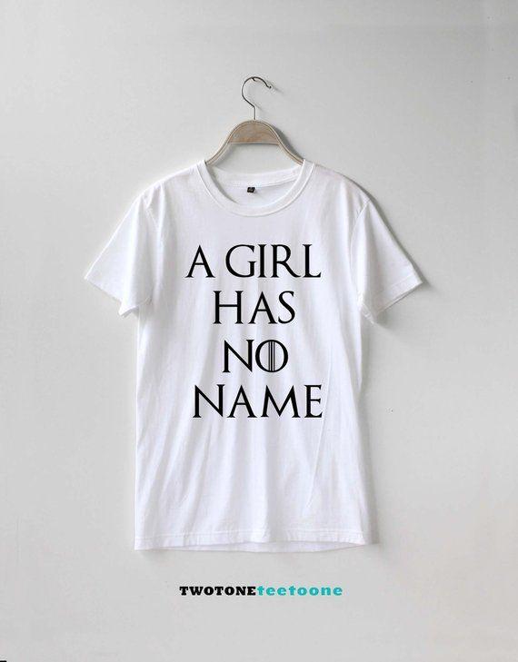 33639d133b A Girl Has No Name Shirt Arya Stark Shirt TShirt T-Shirt T Shirt Tee ...