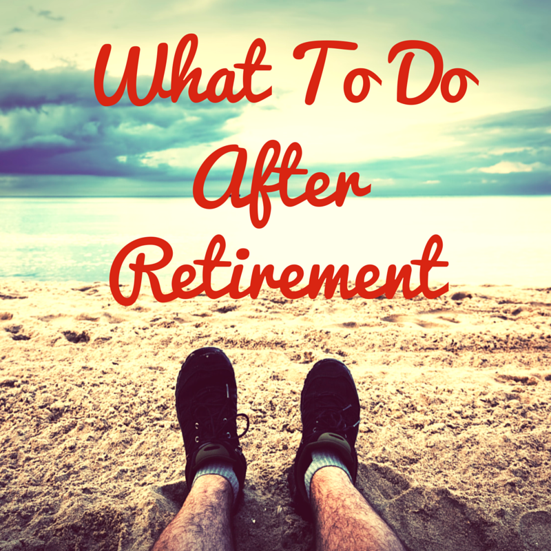 What To Do After Retirement Retirement Activities Retirement Lifestyle Retirement Advice