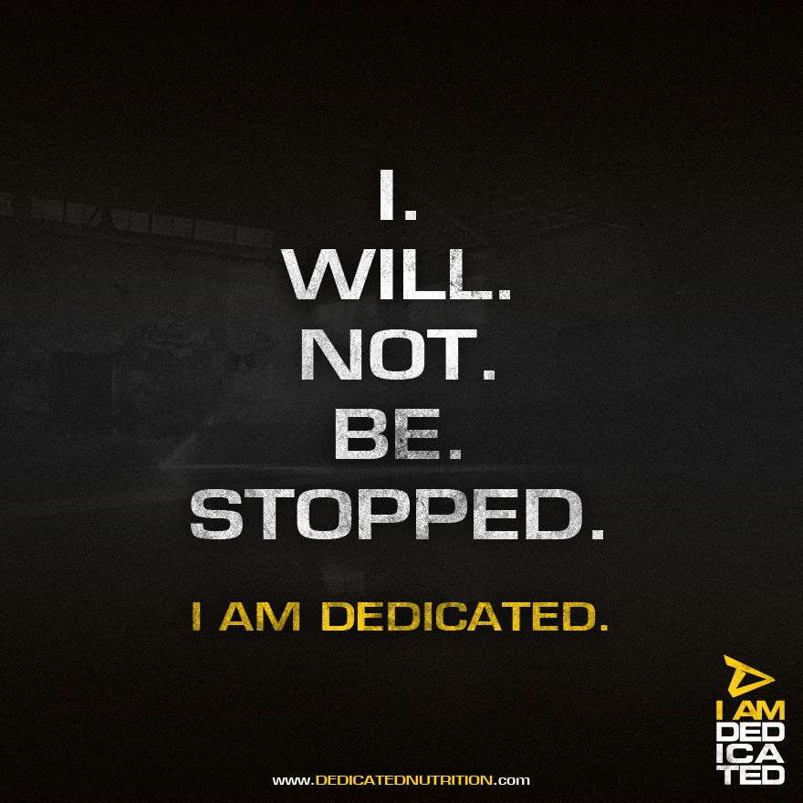 Weight Lifting Quotes: I Will Not Be Stopped! #IamDedicated #dedicated