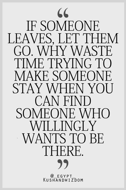 If Someone Leaves Let Them Go Why Waste Time Trying To Make