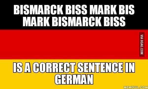 German is a weird language - Bismarck biss Mark bis Mark Bismark biss – Zungenbrecher -