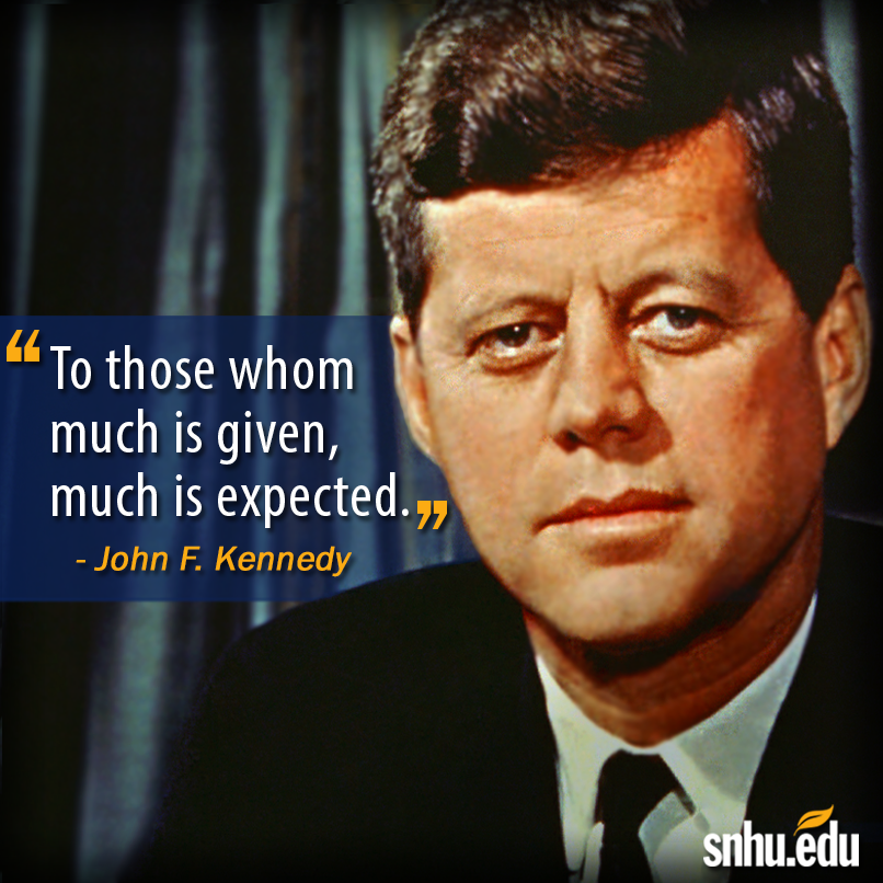 Image result for To whom much is given, much is required jfk