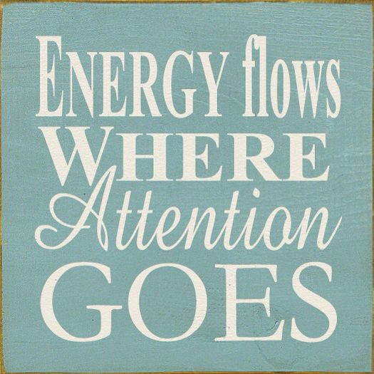 Energy Flows Where Attention Goes Religious Pinterest