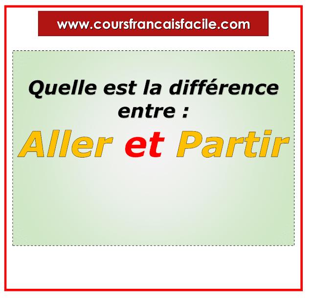 Cours Francais Facile Apprendre Le Francais Gratuitement Quelle Est La Difference Entre Aller Et Partir La Difference Entre Verbe Aller Difference