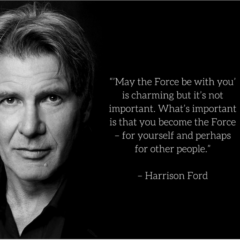 Be A Force In Life Harrisonford Starwars Theforce Celebrity Quote Celebquotes Hollywood Stars Legend Timeless In 2020 Celebration Quotes Life Lessons Quotes