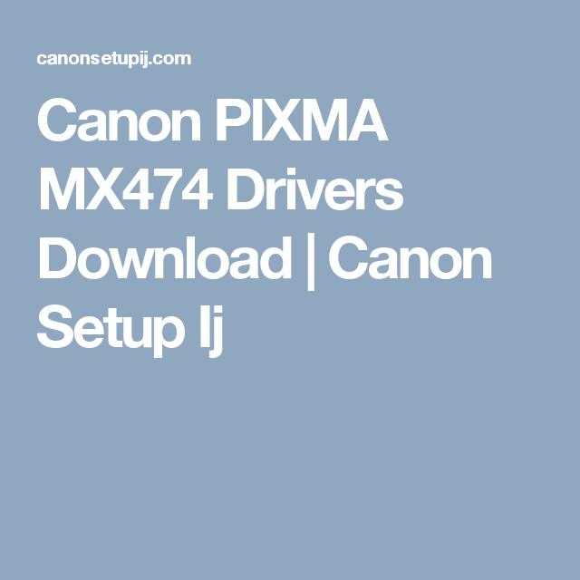 Canon PIXMA MX474 Drivers Download | Canon Setup Ij