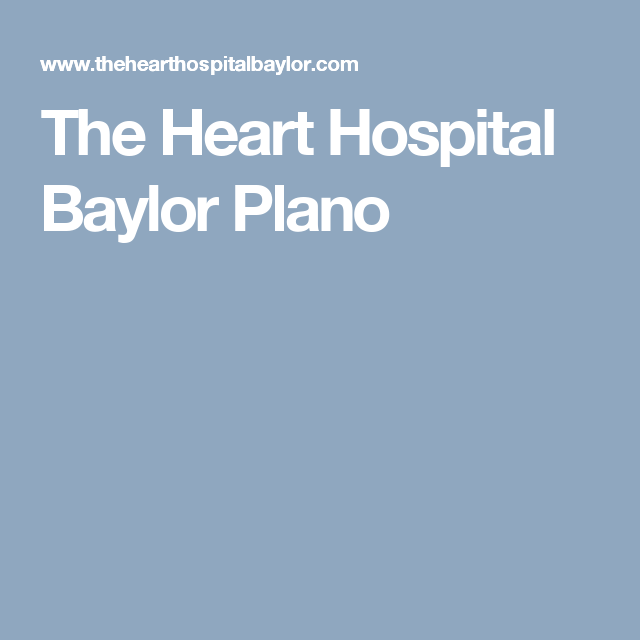 The Heart Hospital Baylor Plano Heart Hospital Hospital Baylor
