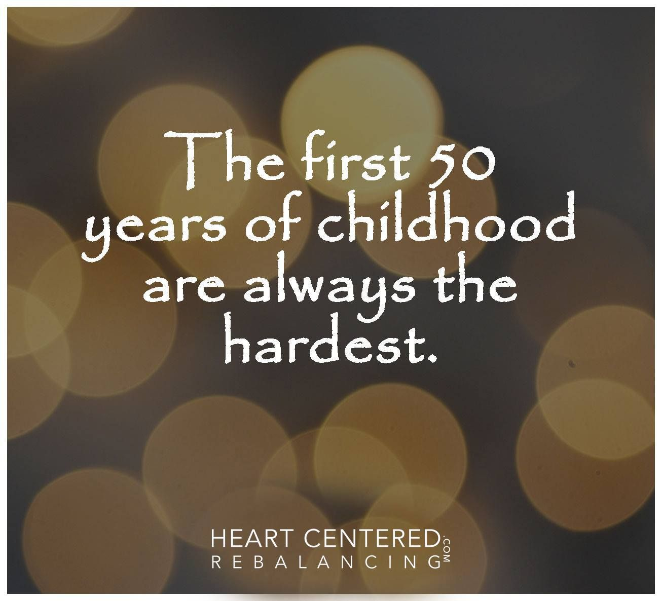 The First 50 Years Of Childhood Are Always The Hardest. Funny QuotesLife  QuotesQoutesCard ...