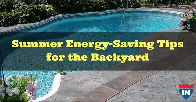 Summer Energy Saving Tips For The Backyard Summer Energy Energy